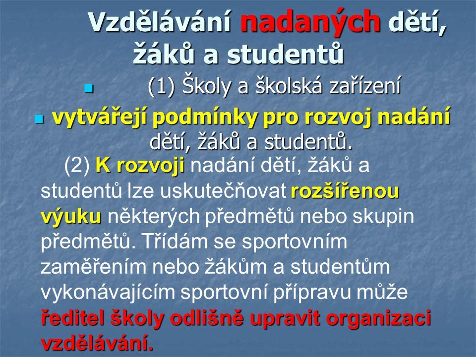 Vzdělávání nadaných dětí, žáků a studentů Vzdělávání nadaných dětí, žáků a studentů (1) Školy a školská zařízení (1) Školy a školská zařízení vytvářej
