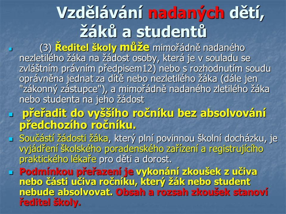 Vzdělávání nadaných dětí, žáků a studentů Vzdělávání nadaných dětí, žáků a studentů (3) Ředitel školy může mimořádně nadaného nezletilého žáka na žádo