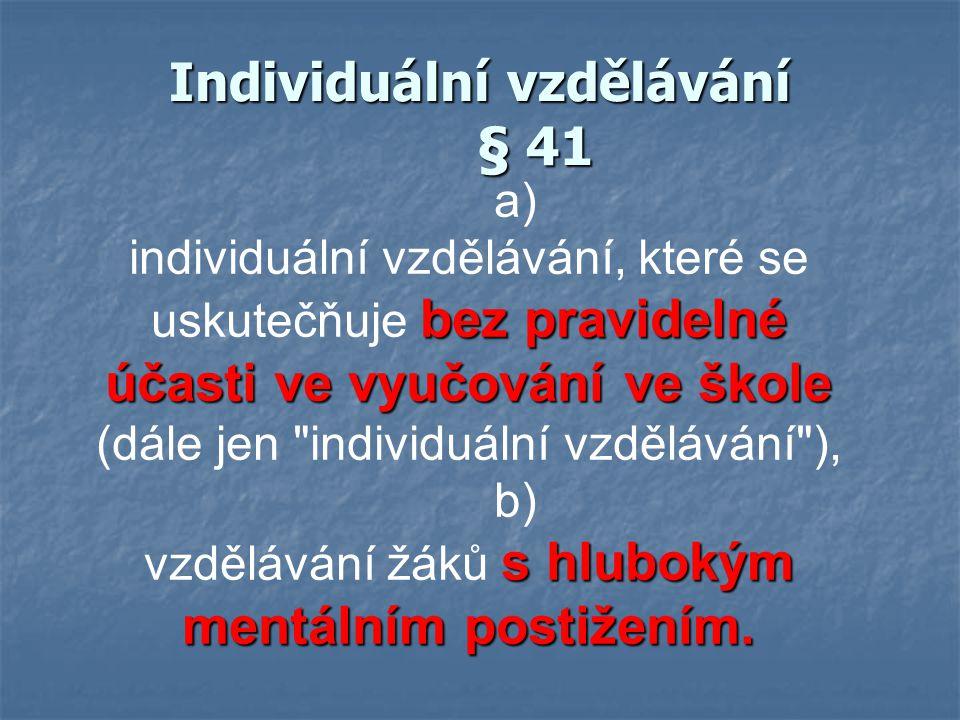 Individuální vzdělávání § 41 a) bez pravidelné účasti ve vyučování ve škole individuální vzdělávání, které se uskutečňuje bez pravidelné účasti ve vyu