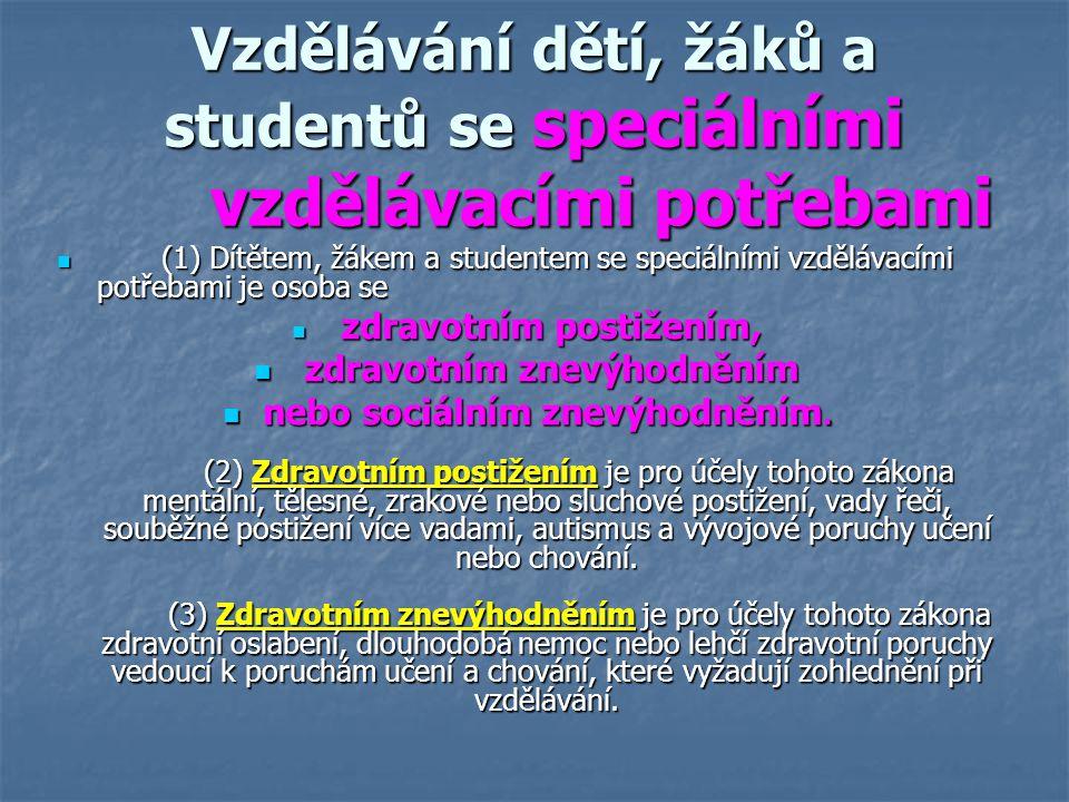 Vzdělávání dětí, žáků a studentů se speciálními vzdělávacími potřebami (1) Dítětem, žákem a studentem se speciálními vzdělávacími potřebami je osoba s