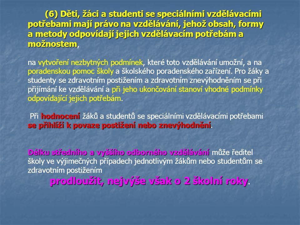 (6) Děti, žáci a studenti se speciálními vzdělávacími potřebami mají právo na vzdělávání, jehož obsah, formy a metody odpovídají jejich vzdělávacím po