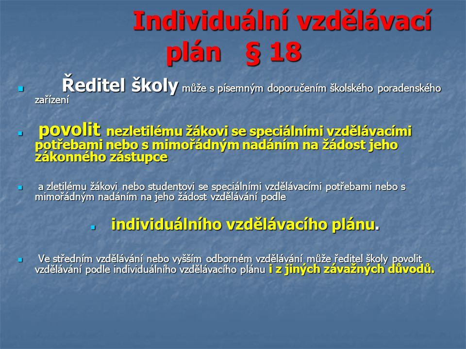 Individuální vzdělávací plán § 18 Individuální vzdělávací plán § 18 Ředitel školy může s písemným doporučením školského poradenského zařízení Ředitel
