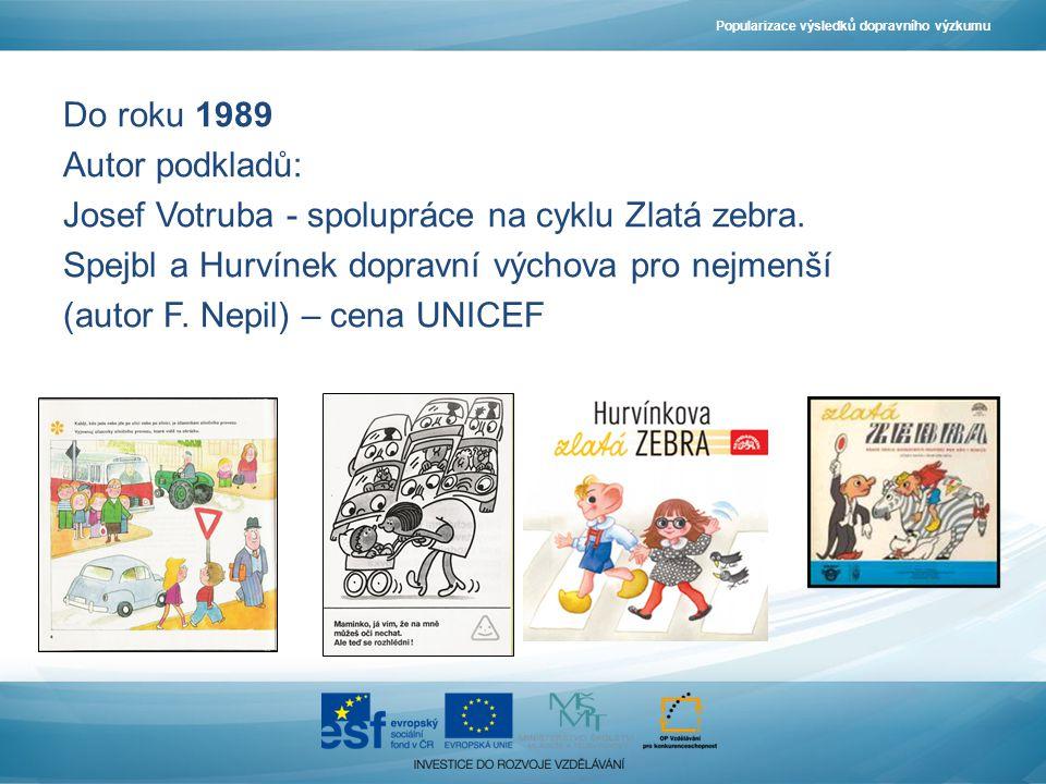 Popularizace výsledků dopravního výzkumu Do roku 1989 Autor podkladů: Josef Votruba - spolupráce na cyklu Zlatá zebra. Spejbl a Hurvínek dopravní vých