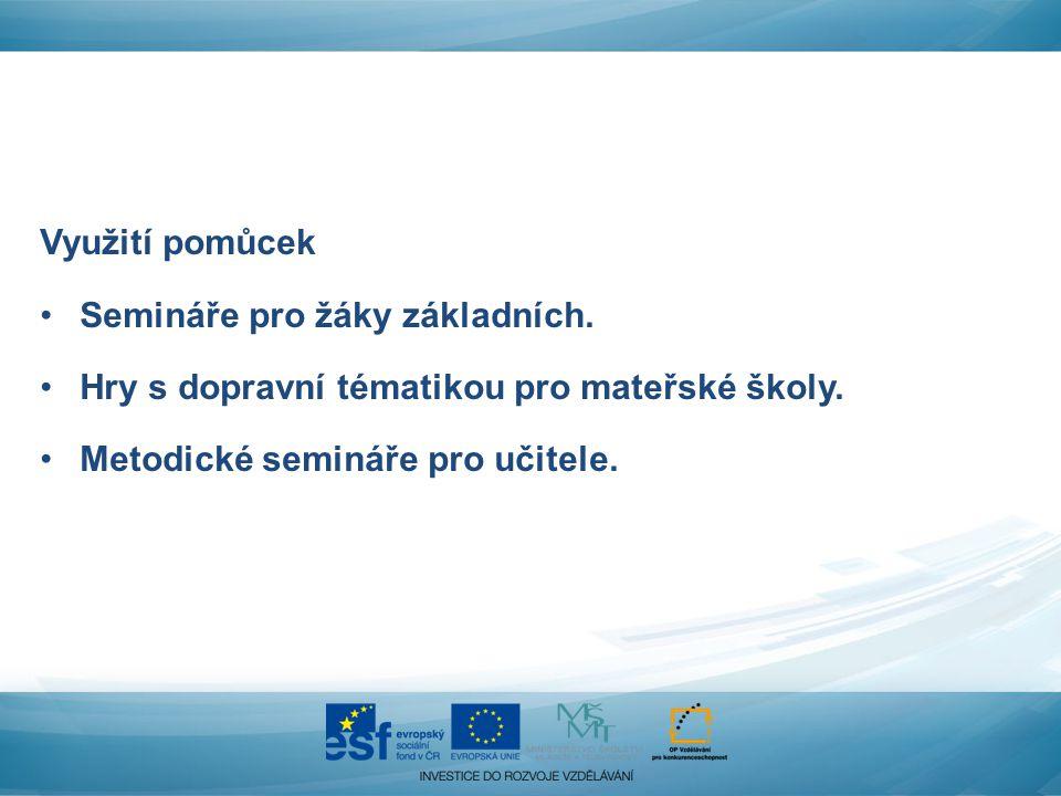 Využití pomůcek Semináře pro žáky základních. Hry s dopravní tématikou pro mateřské školy. Metodické semináře pro učitele.