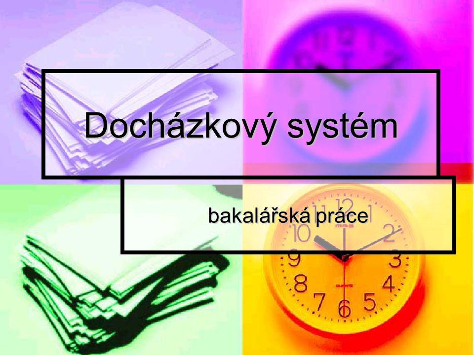 Docházkový systém - úvod Úkol Úkol Cílem práce je navrhnout a realizovat docházkový systém firmy, jenž bude součástí intranetu firmy.