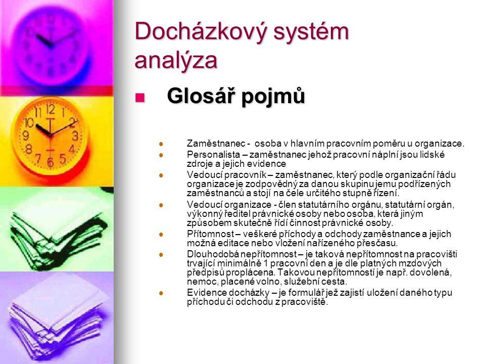 Docházkový systém analýza Glosář pojmů Glosář pojmů Zaměstnanec - osoba v hlavním pracovním poměru u organizace. Personalista – zaměstnanec jehož prac