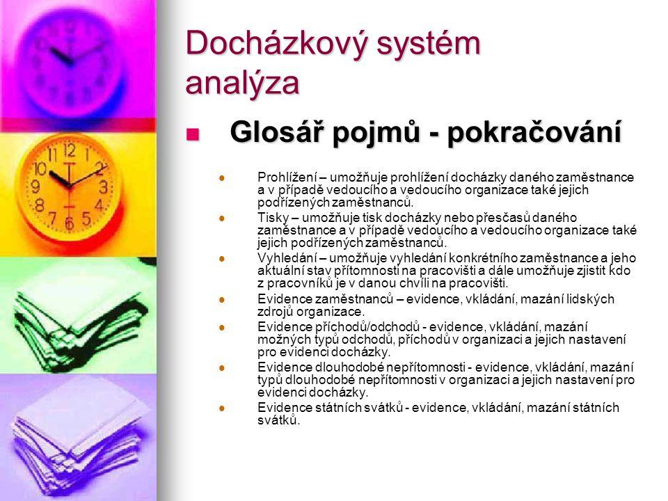 Docházkový systém analýza Glosář pojmů - pokračování Glosář pojmů - pokračování Prohlížení – umožňuje prohlížení docházky daného zaměstnance a v přípa