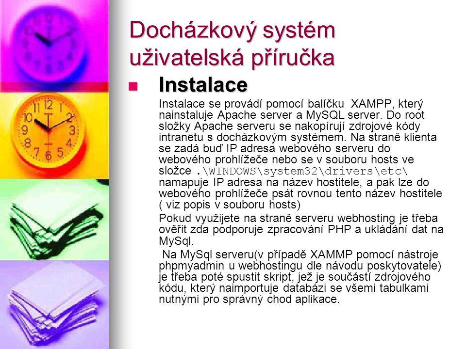 Docházkový systém uživatelská příručka Instalace Instalace Instalace se provádí pomocí balíčku XAMPP, který nainstaluje Apache server a MySQL server.