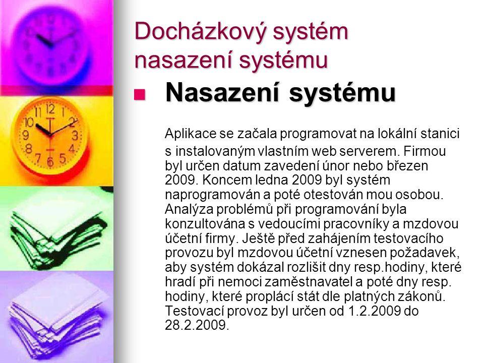 Docházkový systém nasazení systému Nasazení systému Nasazení systému Aplikace se začala programovat na lokální stanici s instalovaným vlastním web ser