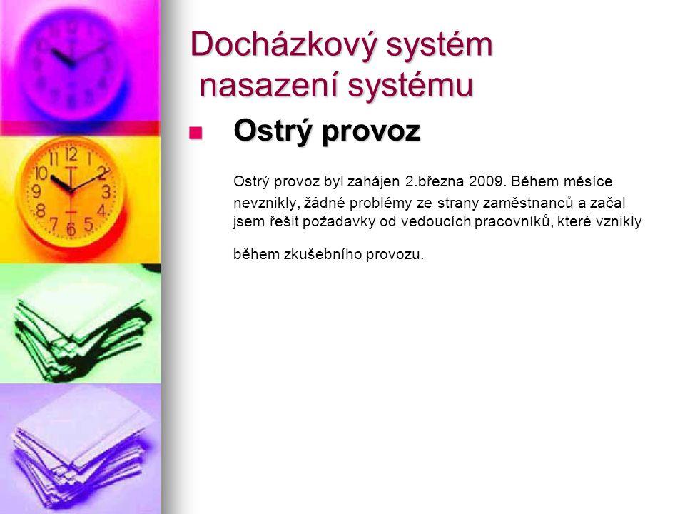 Docházkový systém nasazení systému Ostrý provoz Ostrý provoz Ostrý provoz byl zahájen 2.března 2009. Během měsíce nevznikly, žádné problémy ze strany