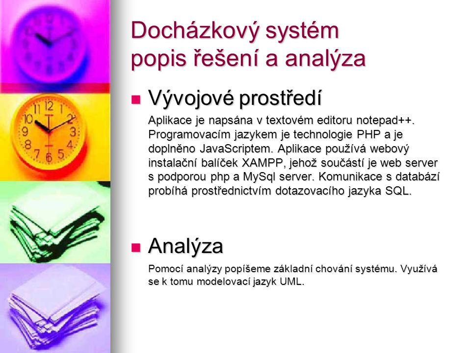 Docházkový systém popis řešení a analýza Vývojové prostředí Vývojové prostředí Aplikace je napsána v textovém editoru notepad++. Programovacím jazykem