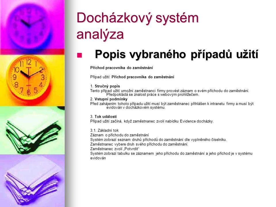 Docházkový systém nasazení systému Ostrý provoz Ostrý provoz Ostrý provoz byl zahájen 2.března 2009.