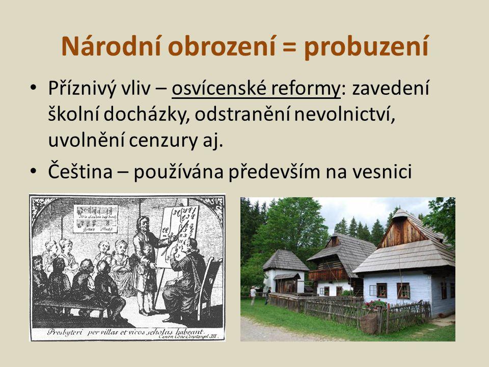 Národní obrození = probuzení Příznivý vliv – osvícenské reformy: zavedení školní docházky, odstranění nevolnictví, uvolnění cenzury aj.