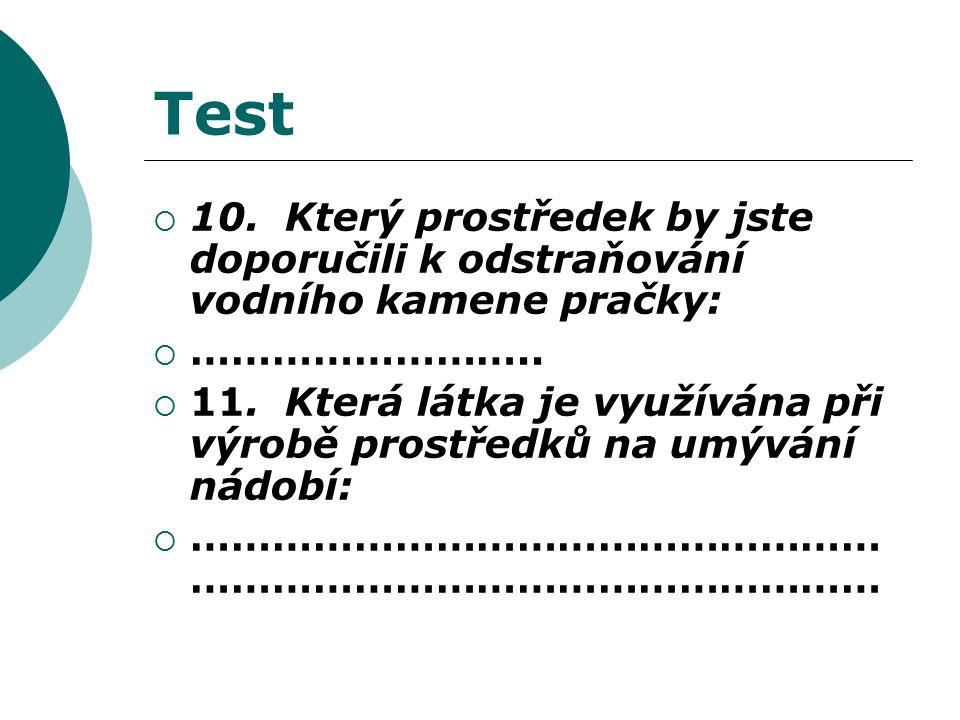 Test  10. Který prostředek by jste doporučili k odstraňování vodního kamene pračky:  ……………………..