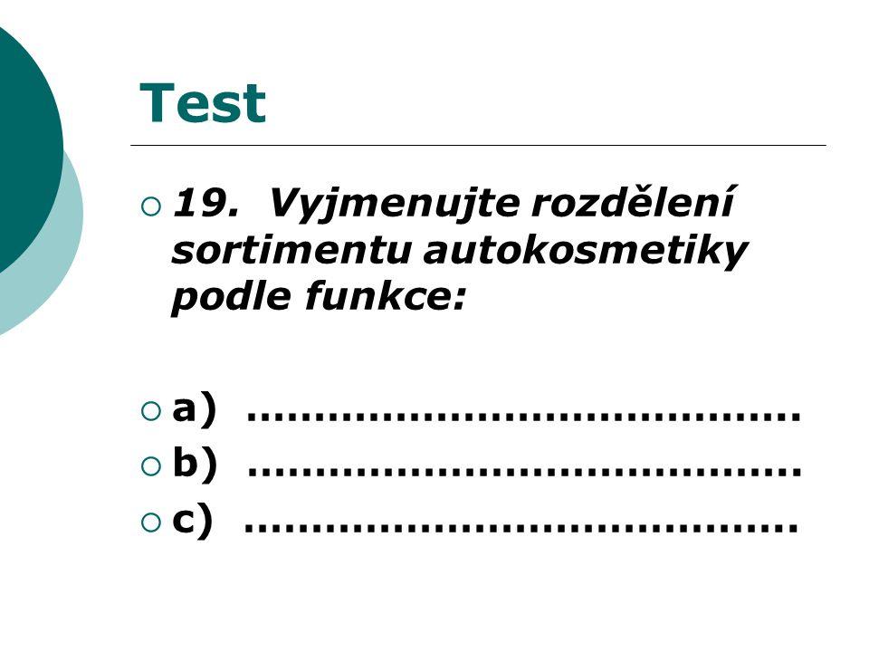 Test  19. Vyjmenujte rozdělení sortimentu autokosmetiky podle funkce:  a) …………………………………..