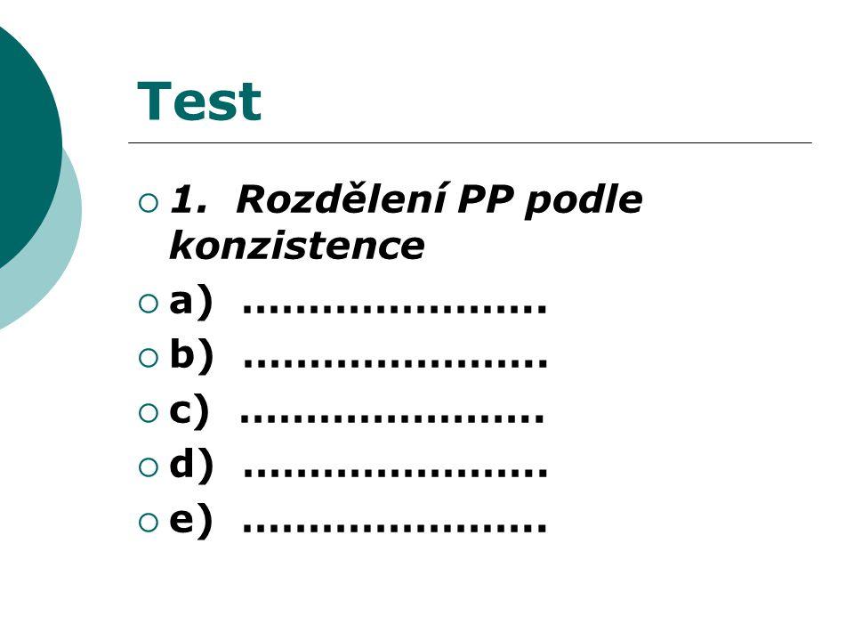 Test  1. Rozdělení PP podle konzistence  a) …………………..