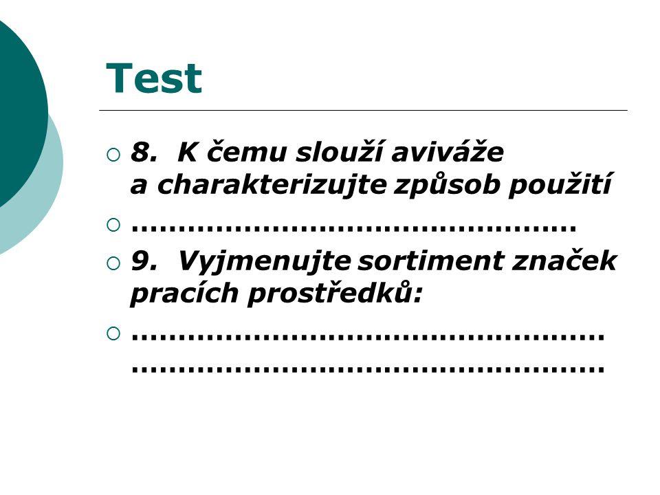 Test  8. K čemu slouží aviváže a charakterizujte způsob použití  …………………………………………  9.
