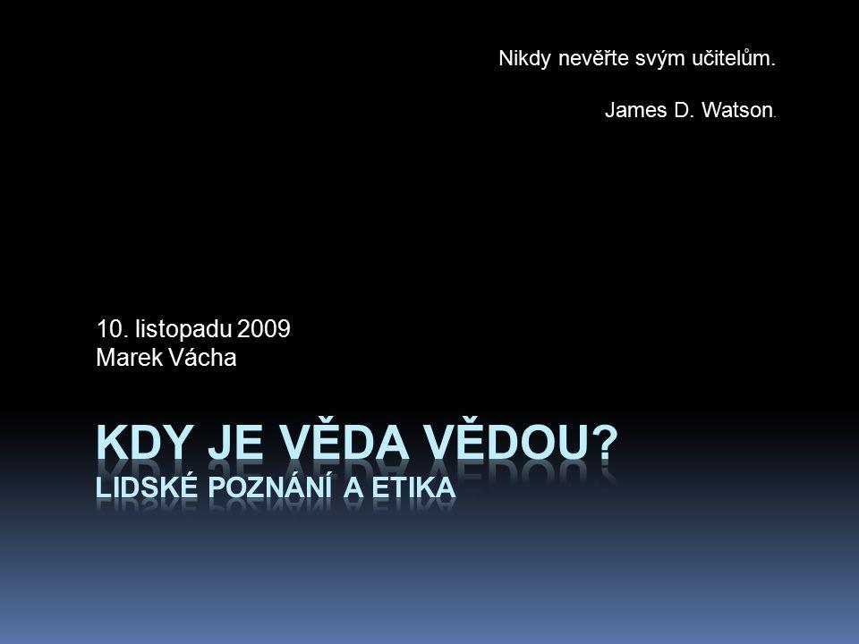 10. listopadu 2009 Marek Vácha Nikdy nevěřte svým učitelům. James D. Watson.