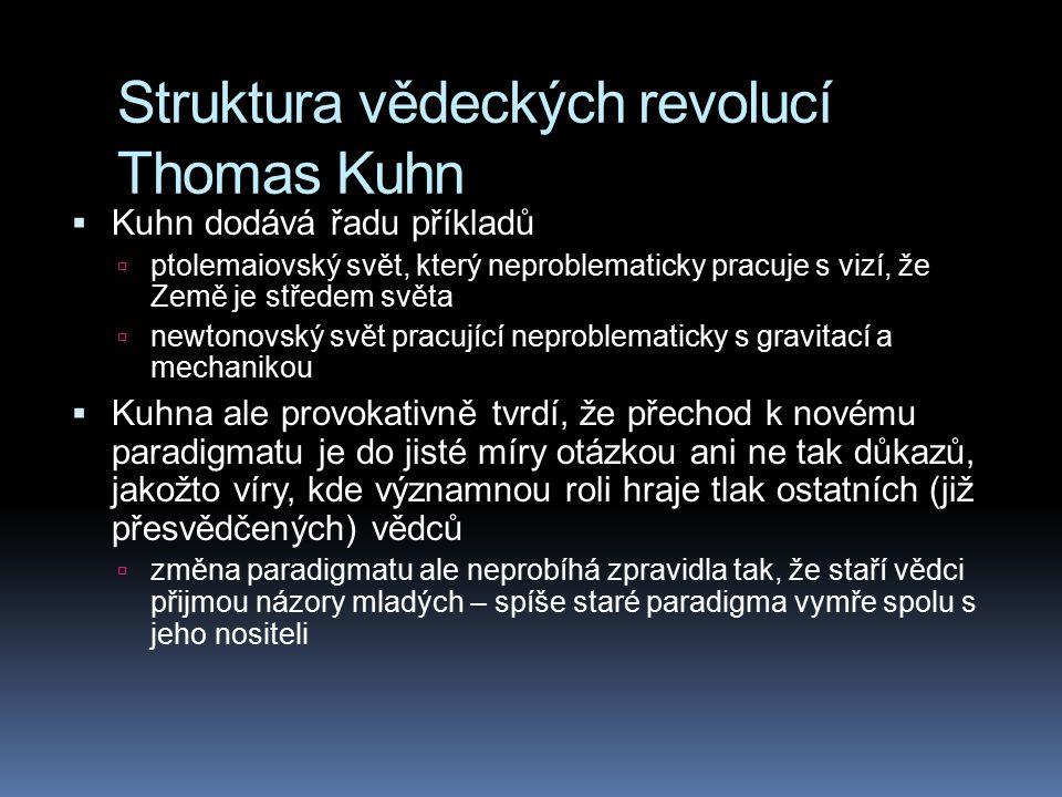 Struktura vědeckých revolucí Thomas Kuhn  Kuhn dodává řadu příkladů  ptolemaiovský svět, který neproblematicky pracuje s vizí, že Země je středem sv