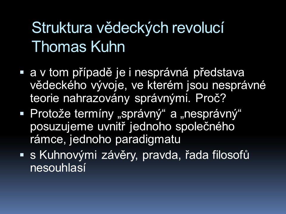Struktura vědeckých revolucí Thomas Kuhn  a v tom případě je i nesprávná představa vědeckého vývoje, ve kterém jsou nesprávné teorie nahrazovány sprá