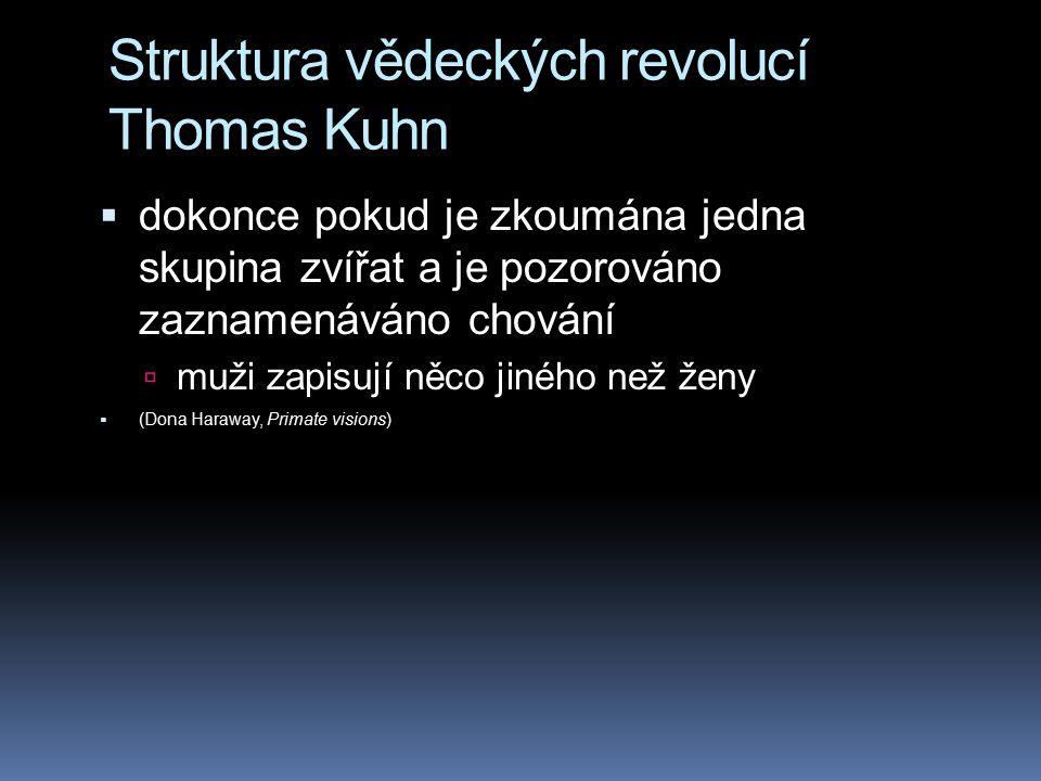 Struktura vědeckých revolucí Thomas Kuhn  dokonce pokud je zkoumána jedna skupina zvířat a je pozorováno zaznamenáváno chování  muži zapisují něco j