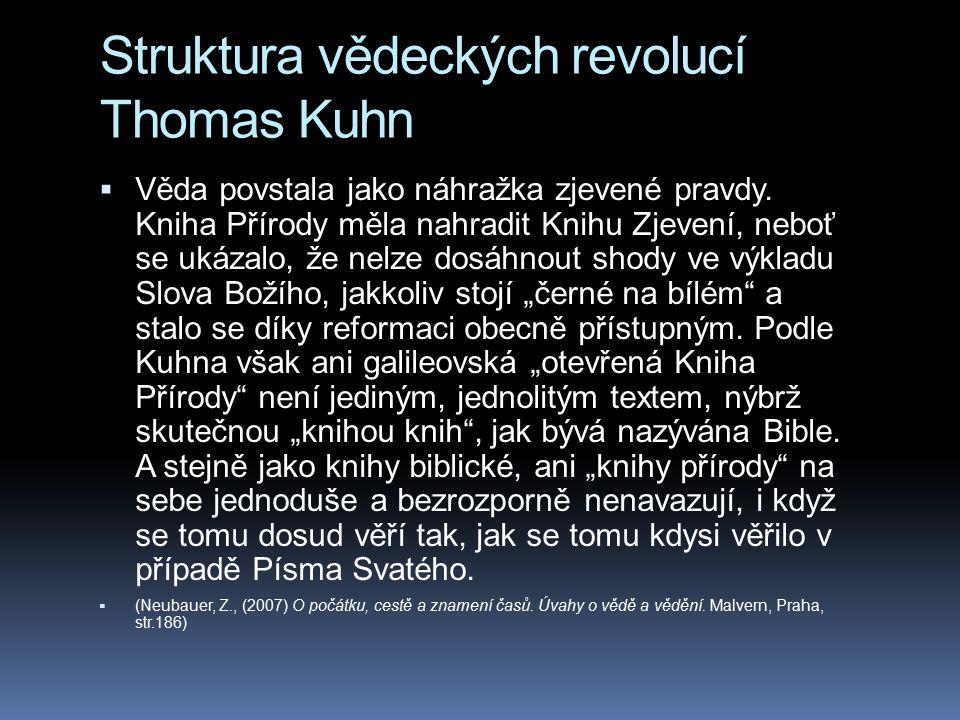 Struktura vědeckých revolucí Thomas Kuhn  Věda povstala jako náhražka zjevené pravdy. Kniha Přírody měla nahradit Knihu Zjevení, neboť se ukázalo, že