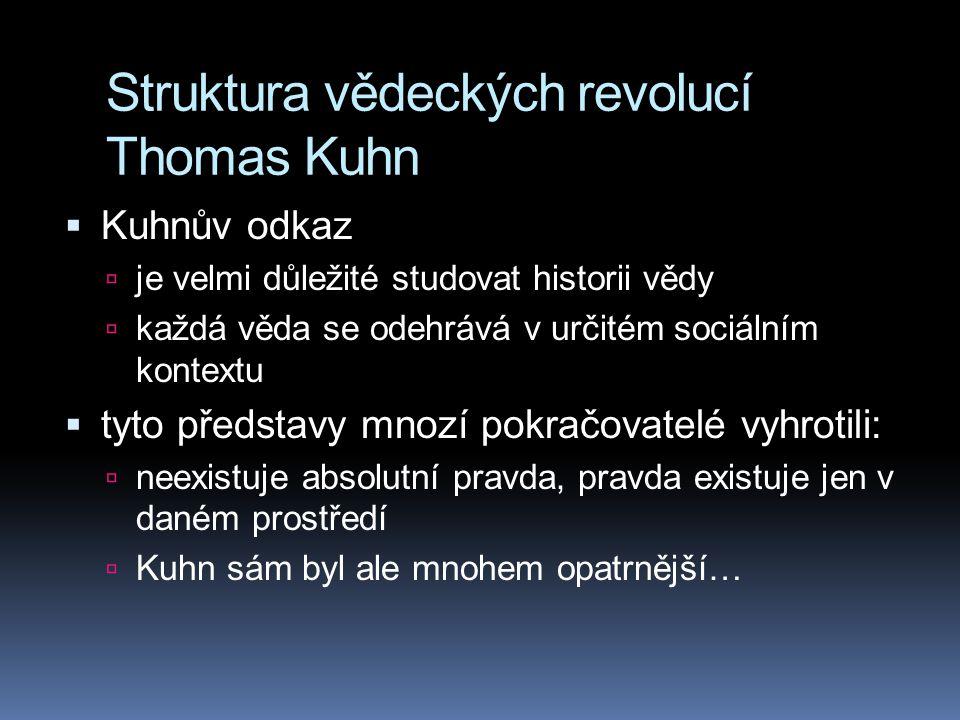 Struktura vědeckých revolucí Thomas Kuhn  Kuhnův odkaz  je velmi důležité studovat historii vědy  každá věda se odehrává v určitém sociálním kontex