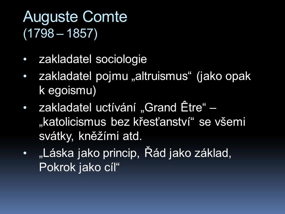"""Auguste Comte (1798 – 1857) zakladatel sociologie zakladatel pojmu """"altruismus"""" (jako opak k egoismu) zakladatel uctívání """"Grand Être"""" – """"katolicismus"""