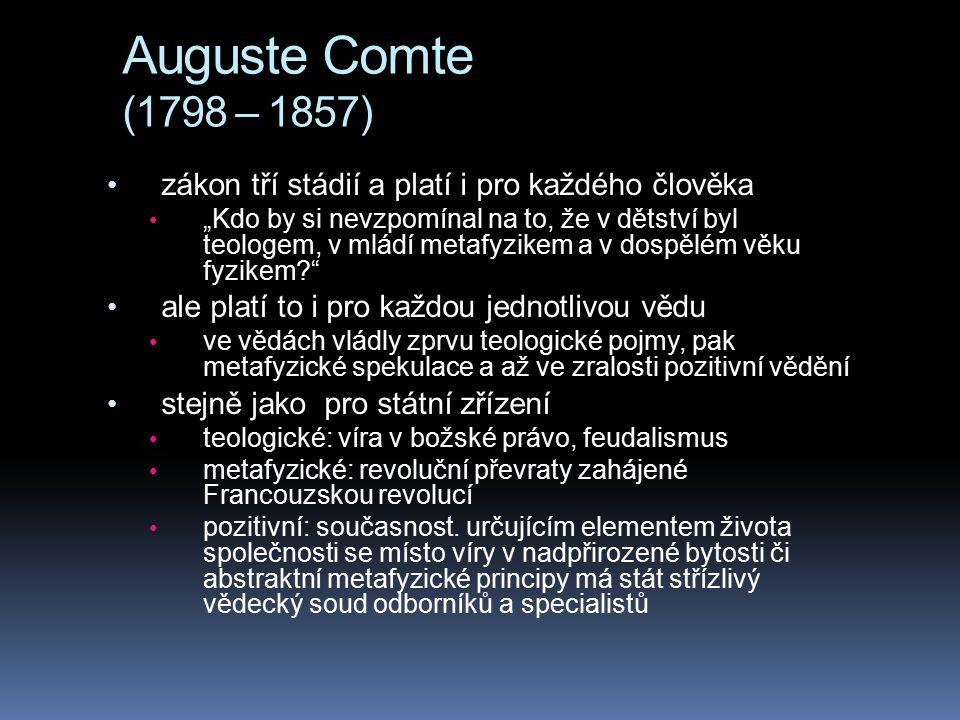 """Auguste Comte (1798 – 1857) zákon tří stádií a platí i pro každého člověka """"Kdo by si nevzpomínal na to, že v dětství byl teologem, v mládí metafyzike"""