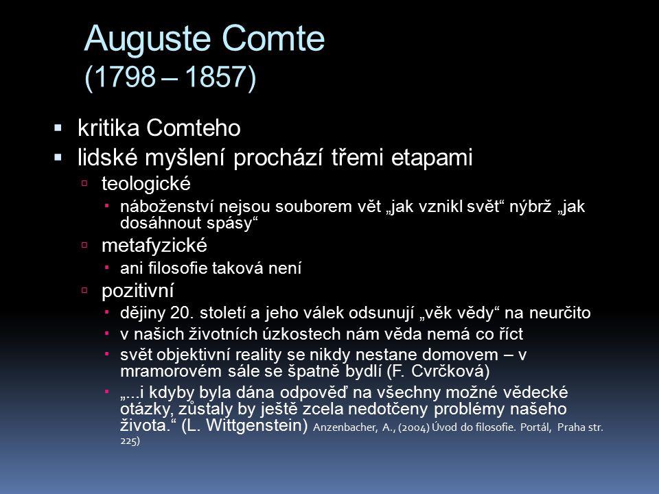 """Auguste Comte (1798 – 1857)  kritika Comteho  lidské myšlení prochází třemi etapami  teologické  náboženství nejsou souborem vět """"jak vznikl svět"""""""
