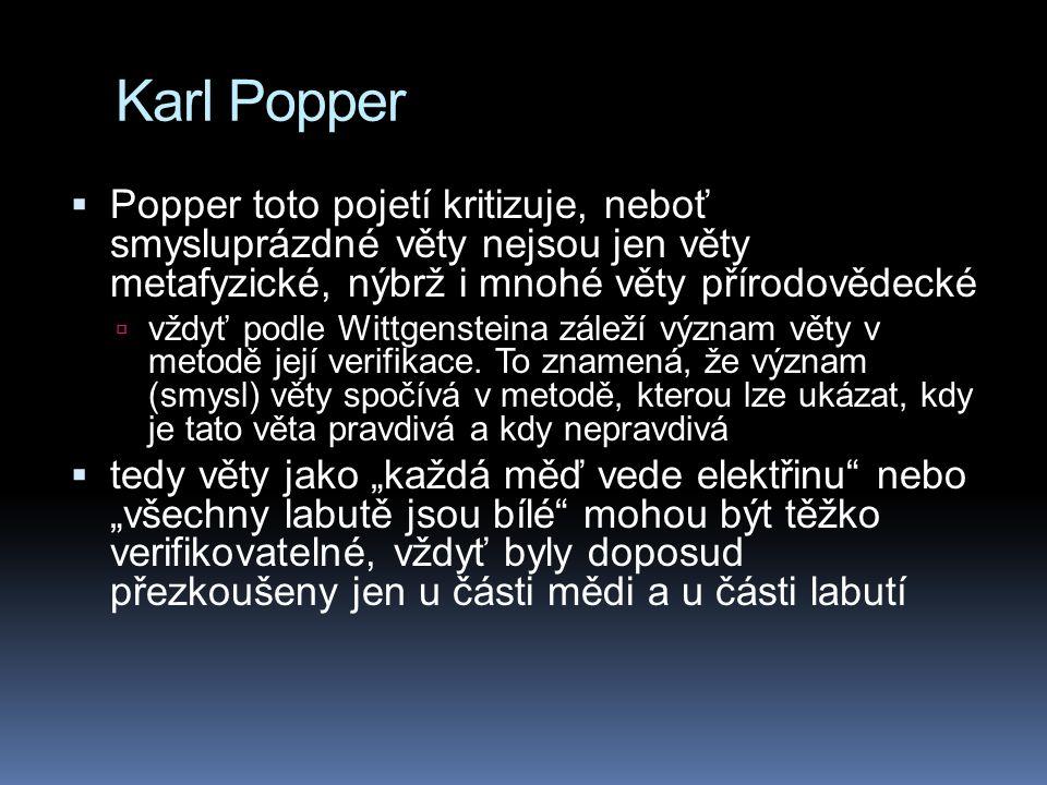 Karl Popper  Popper toto pojetí kritizuje, neboť smysluprázdné věty nejsou jen věty metafyzické, nýbrž i mnohé věty přírodovědecké  vždyť podle Witt