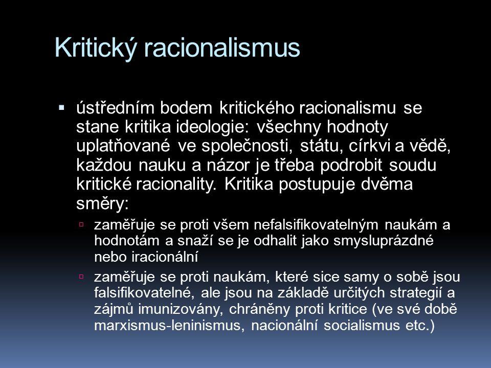 Kritický racionalismus  ústředním bodem kritického racionalismu se stane kritika ideologie: všechny hodnoty uplatňované ve společnosti, státu, církvi