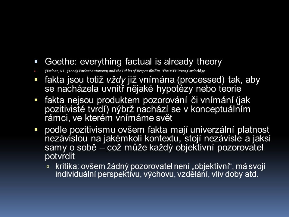 Goethe: everything factual is already theory (Tauber, A.I., (2005) Patient Autonomy and the Ethics of Responsibility. The MIT Press,Cambridge, MA, p