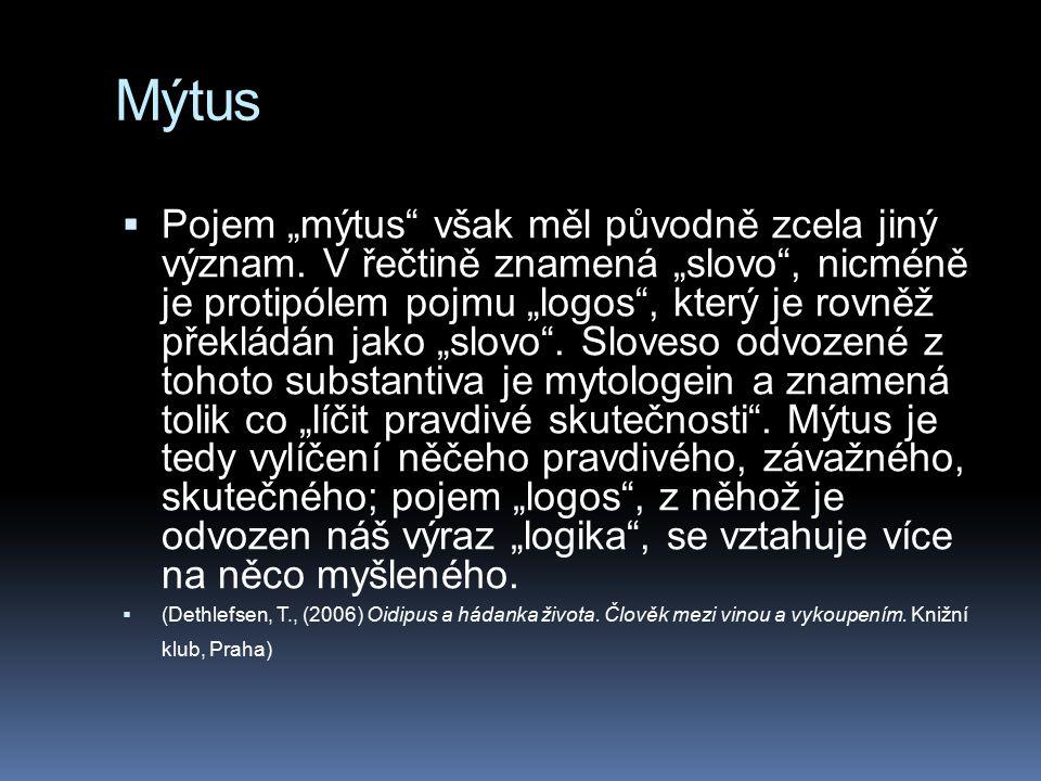 """Mýtus  Pojem """"mýtus"""" však měl původně zcela jiný význam. V řečtině znamená """"slovo"""", nicméně je protipólem pojmu """"logos"""", který je rovněž překládán ja"""