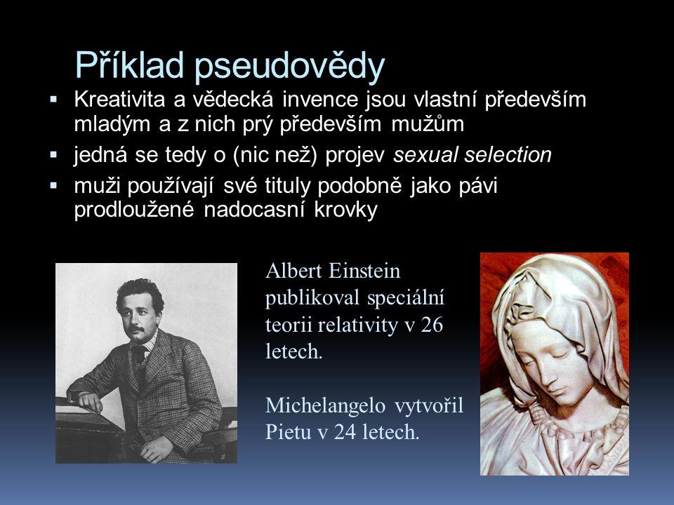 Příklad pseudovědy  Kreativita a vědecká invence jsou vlastní především mladým a z nich prý především mužům  jedná se tedy o (nic než) projev sexual