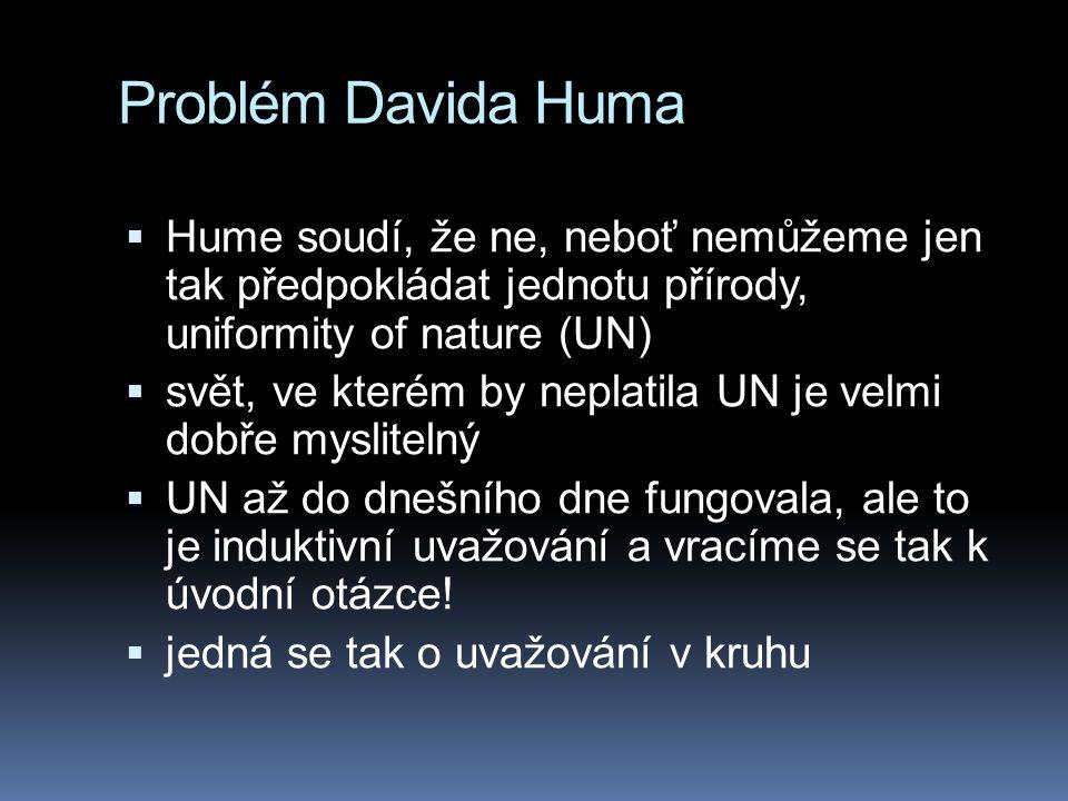 Problém Davida Huma  Hume soudí, že ne, neboť nemůžeme jen tak předpokládat jednotu přírody, uniformity of nature (UN)  svět, ve kterém by neplatila