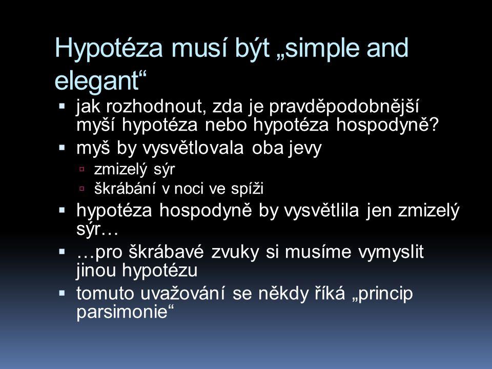 """Hypotéza musí být """"simple and elegant""""  jak rozhodnout, zda je pravděpodobnější myší hypotéza nebo hypotéza hospodyně?  myš by vysvětlovala oba jevy"""