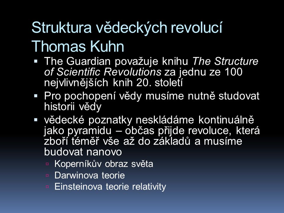 Struktura vědeckých revolucí Thomas Kuhn  The Guardian považuje knihu The Structure of Scientific Revolutions za jednu ze 100 nejvlivnějších knih 20.