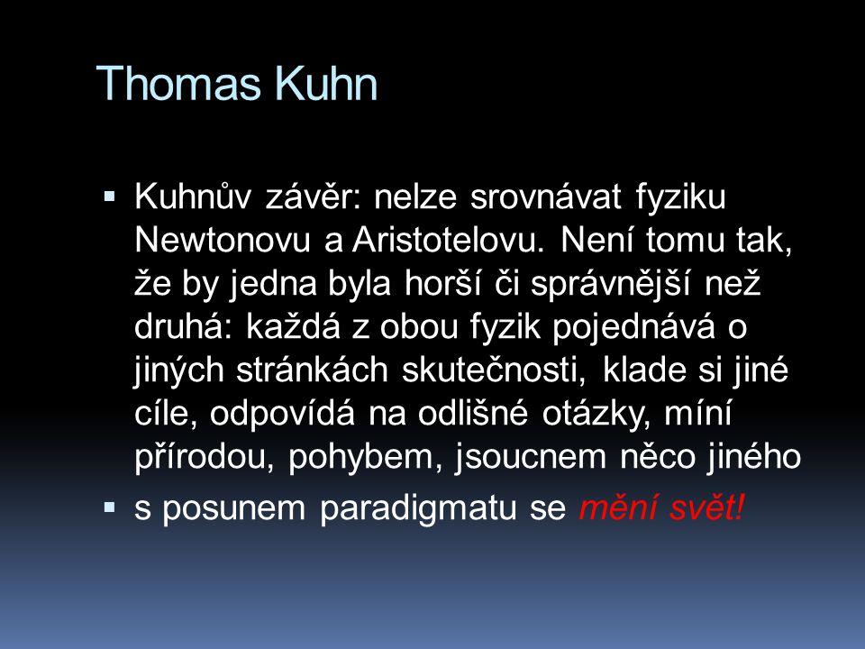 Thomas Kuhn  Kuhnův závěr: nelze srovnávat fyziku Newtonovu a Aristotelovu. Není tomu tak, že by jedna byla horší či správnější než druhá: každá z ob