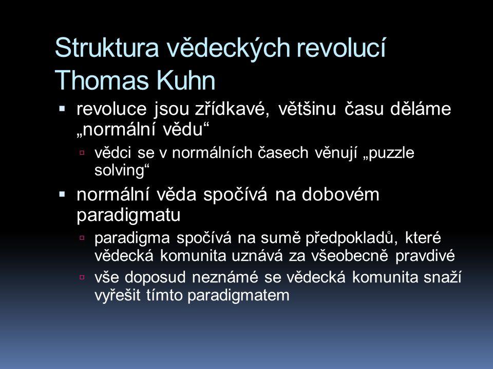 """Struktura vědeckých revolucí Thomas Kuhn  revoluce jsou zřídkavé, většinu času děláme """"normální vědu""""  vědci se v normálních časech věnují """"puzzle s"""