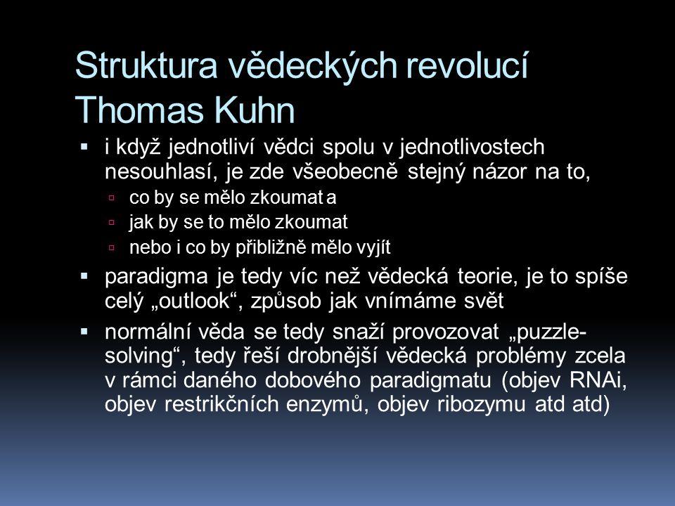 Struktura vědeckých revolucí Thomas Kuhn  i když jednotliví vědci spolu v jednotlivostech nesouhlasí, je zde všeobecně stejný názor na to,  co by se