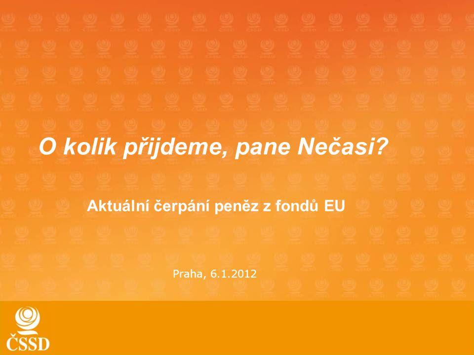 O kolik přijdeme, pane Nečasi Aktuální čerpání peněz z fondů EU Praha, 6.1.2012