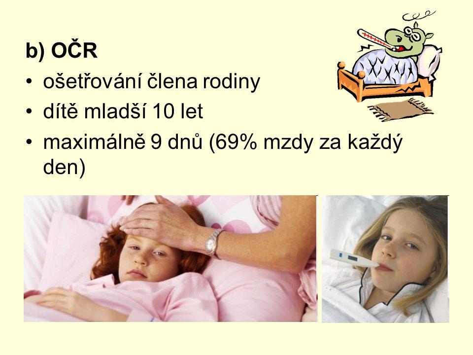 b) OČR ošetřování člena rodiny dítě mladší 10 let maximálně 9 dnů (69% mzdy za každý den)
