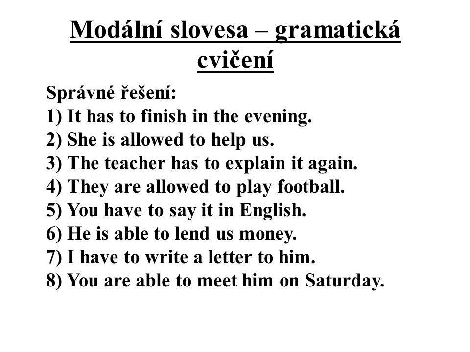 Modální slovesa – gramatická cvičení Správné řešení: 1) It has to finish in the evening.