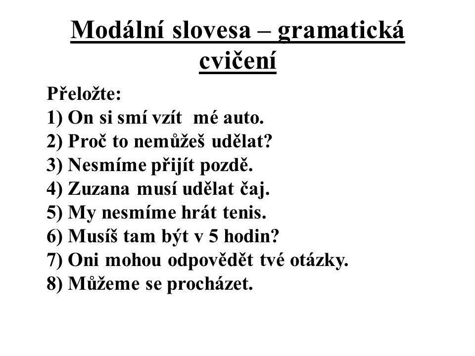 Modální slovesa – gramatická cvičení Přeložte: 1) On si smí vzít mé auto.