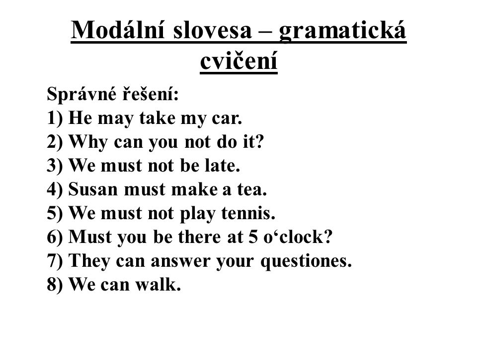 Modální slovesa – gramatická cvičení Správné řešení: 1) He may take my car.