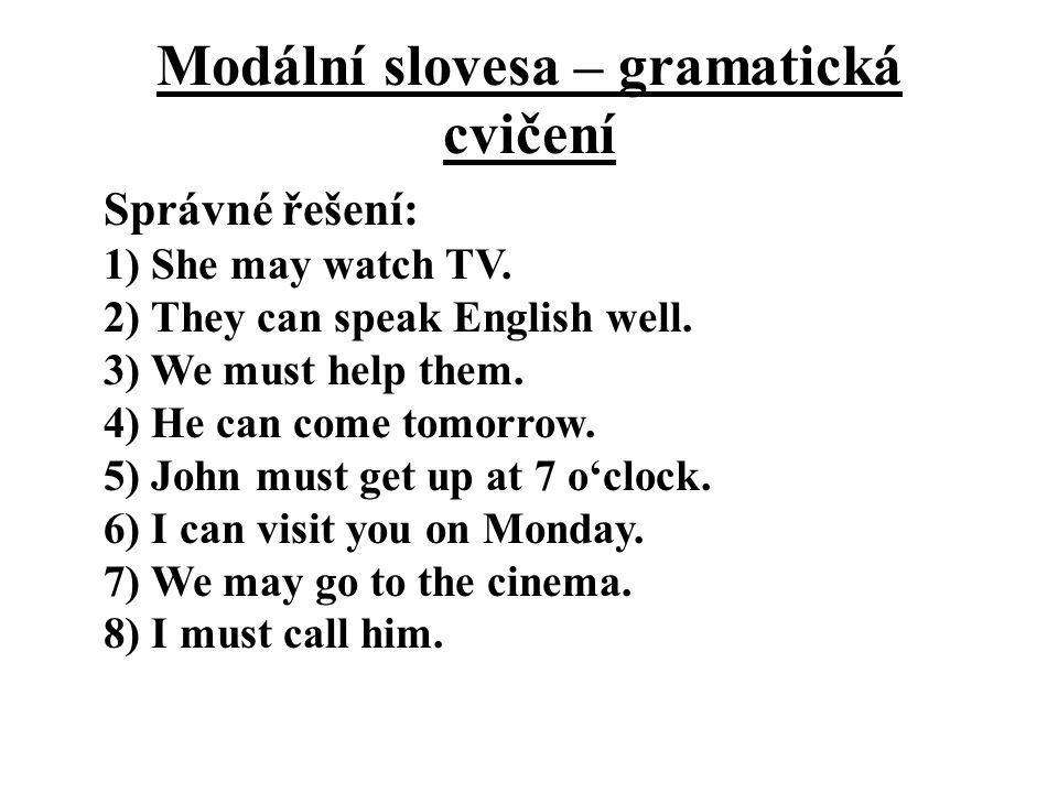 Modální slovesa – gramatická cvičení Správné řešení: 1) She may watch TV.