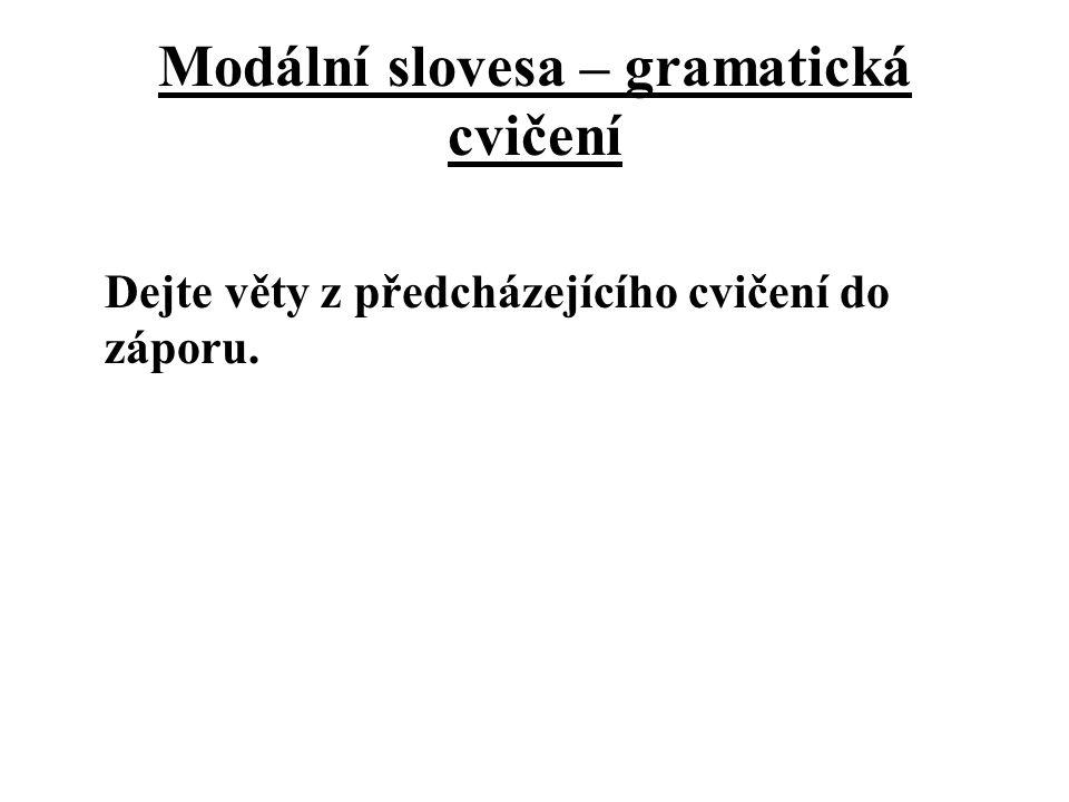 Modální slovesa – gramatická cvičení Dejte věty z předcházejícího cvičení do záporu.