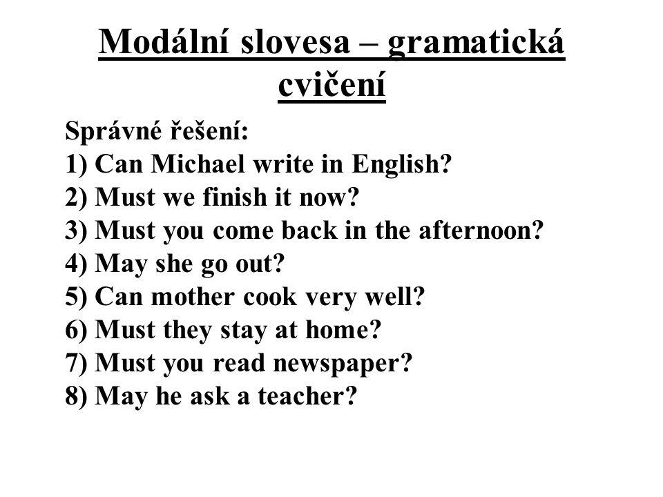 Modální slovesa – gramatická cvičení Správné řešení: 1) Can Michael write in English.