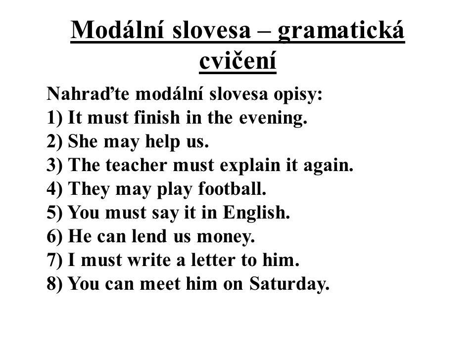 Modální slovesa – gramatická cvičení Nahraďte modální slovesa opisy: 1) It must finish in the evening.